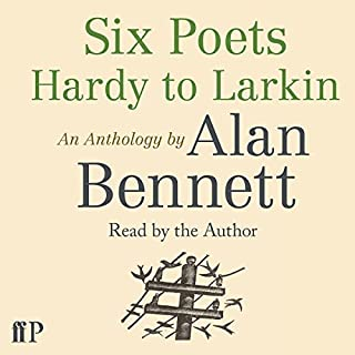 Six Poets     Hardy to Larkin: An Anthology               By:                                                                                                                                 Alan Bennett                               Narrated by:                                                                                                                                 Alan Bennett                      Length: 2 hrs and 31 mins     56 ratings     Overall 4.8