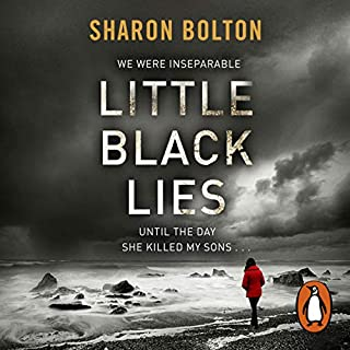 Little Black Lies                   By:                                                                                                                                 Sharon Bolton                               Narrated by:                                                                                                                                 Lucy Price-Lewis,                                                                                        Kenny Blyth,                                                                                        Antonia Beamish                      Length: 11 hrs and 34 mins     471 ratings     Overall 4.4