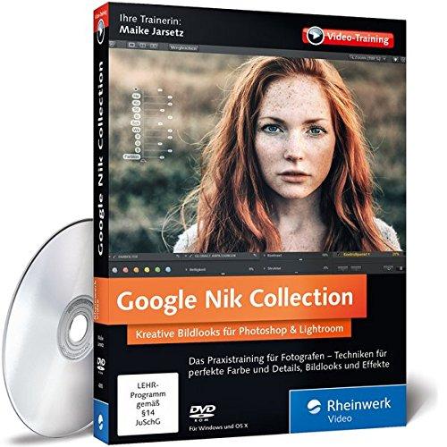 Preisvergleich Produktbild Google Nik Collection: Kreative Bildlooks für Photoshop und Lightroom. Mit Fotoexpertin Maike Jarsetz