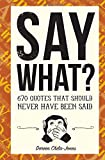 Chila-Jones, D: Say What?