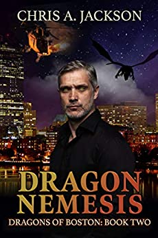 Dragon Nemesis (Dragons of Boston Book 2) by [Chris A. Jackson]