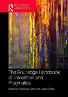 The Routledge Handbook of Translation and Pragmatics (Routledge Handbooks in Translation and Interpreting Studies)