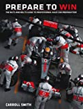 Prepare to Win: The Nuts and Bolts Guide to Professional Race Car Preparation