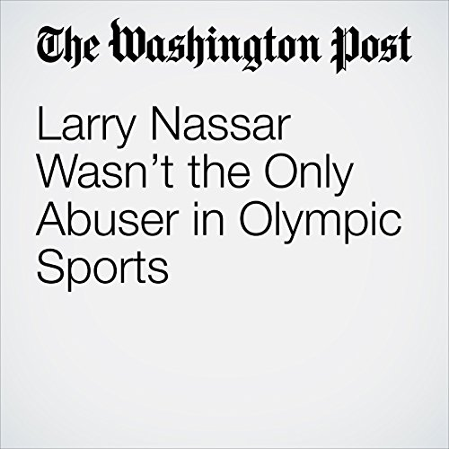 Larry Nassar Wasn't the Only Abuser in Olympic Sports copertina