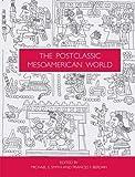 Smith, M: The Postclassic Mesoamerican World - Michael E. Smith