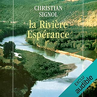 La Rivière Espérance                   De :                                                                                                                                 Christian Signol                               Lu par :                                                                                                                                 Yves Mugler                      Durée : 11 h et 26 min     16 notations     Global 4,2