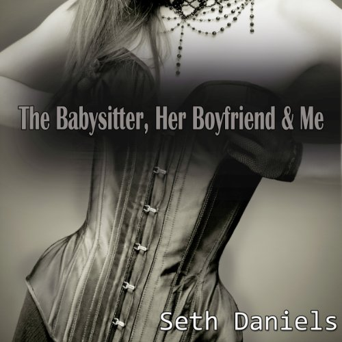 The Babysitter, Her Boyfriend & Me     A Mature Woman, Younger Couple Threesome              By:                                                                                                                                 Seth Daniels                               Narrated by:                                                                                                                                 Marascha Black                      Length: 32 mins     5 ratings     Overall 4.0