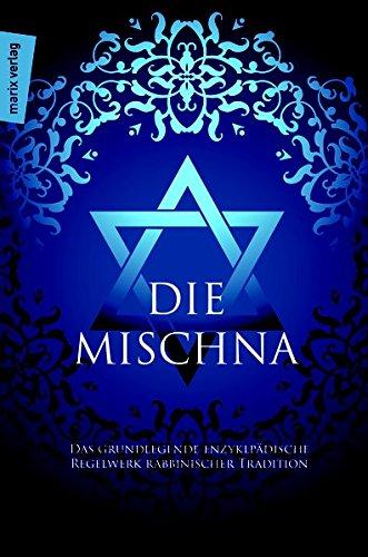 Die Mischna: Ins Deutsche Übertragen, mit einer Einleitung und Anmerkungen von Dietrich Correns: Das grundlegende enzyklopdische Regelwerk rabbinischer Tradition (Judaika)