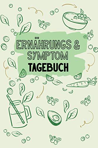 Ernährungs & Symptom Tagebuch: A5 Tagebuch um einen Zusammenhang zwischen Ernährung und Beschwerden, Symptomen und Allergien fest zu stellen - ... für Allergien und Intoleranzen mit Symptomen