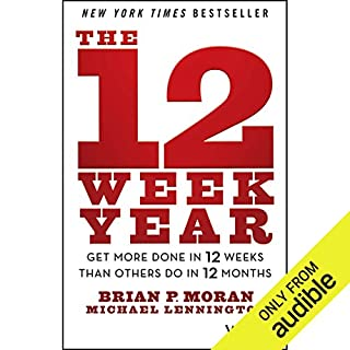 The 12 Week Year     Get More Done in 12 Weeks Than Others Do in 12 Months              By:                                                                                                                                 Brian P. Moran,                                                                                        Michael Lennington                               Narrated by:                                                                                                                                 Tom Pile                      Length: 5 hrs and 17 mins     637 ratings     Overall 4.4