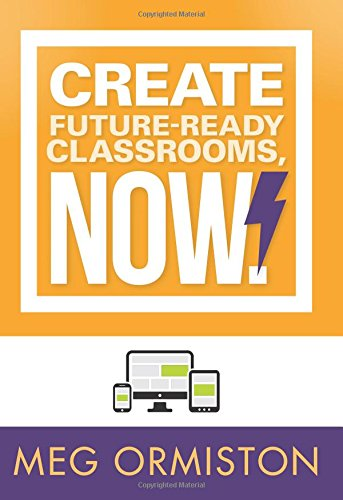 Create Future Ready Classrooms Now Technology Rich Strategies For Formative Assessment Teaching And Learning With Digital Tools