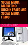 SOCIAL MEDIA MARKETING: BITCOIN FRAUD AND SOCIAL MEDIA FRAUD (English Edition)