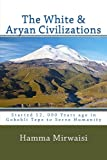 The White and Aryan Civilizations: Started 12, 000 Years ago in Gobekli Tepe to Serve Humanity (Caucasian Civilization) (Volume 1)