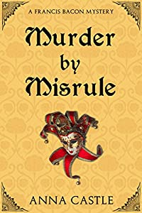 Murder by Misrule (A Francis Bacon Mystery Book 1)
