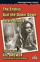 The Erotics / Gun the Dame Down / Angry Arnold (Stark House Noir Classics)