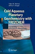 Cold Aqueous Planetary Geochemistry with FREZCHEM: From Modeling to the Search for Life at the Limits (Advances in Astrobiology and Biogeophysics)