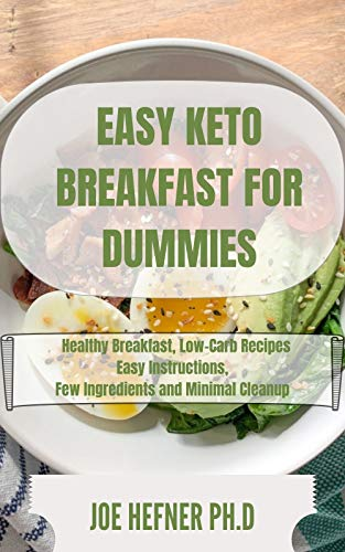 EASY KETO BREAKFAST FOR DUMMIES: Healthy Breakfast, Low-Carb Recipes Easy Instructions, Few Ingredients and Minimal Cleanup (English Edition)