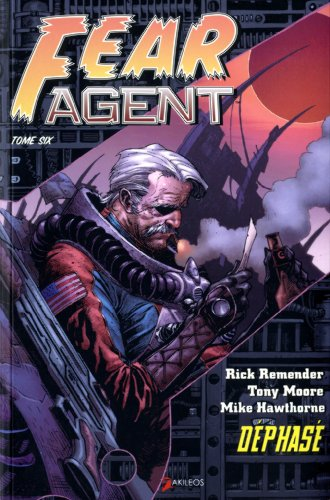 Fear Agent, Tome 6 : Dephase