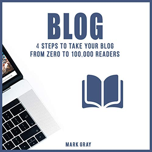 Blog: 4 Steps to Take Your Blog from Zero to 100,000 Readers     Blog 4 Steps              By:                                                                                                                                 Mark Gray                               Narrated by:                                                                                                                                 Timothy Brandolino                      Length: 1 hr and 8 mins     25 ratings     Overall 5.0