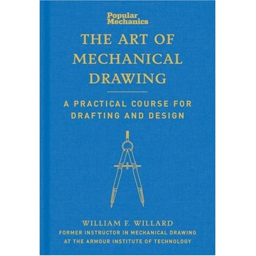 Popular Mechanics The Art Of Mechanical Drawing A Practical Course For Drafting And Design Willard William F 9781588167590 Amazon Com Books