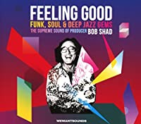 FEELING GOOD - FUNK, SOUL & DEEP JAZZ GEMS : THE SUPREME SOUND OF PRODUCER BOB SHAD