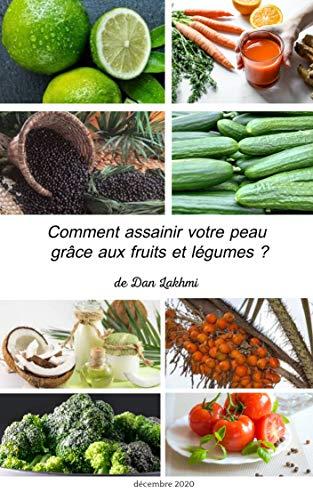 COMMENT ASSAINIR VOTRE PEAU GRACE AUX FRUITS ET LEGUMES ?: ASSAINIR SA PEAU GRACE AUX FRUIT LEGUMES ET CONDIMENTS (French Edition)