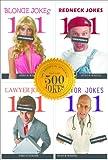 500 Uncensored Jokes: The Ultimate 'Dirty Jokes' Compilation Containing Blonde Jokes, Redneck Jokes, Lawyer Jokes, Doctor Jokes, and 96 BONUS Jokes (also makes a great gift!) (101 Jokes)