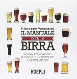 Il manuale della birra. Storia, produzione, servizio, degustazione e abbinamento...