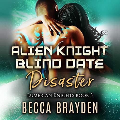 Alien Knight Blind Date Disaster Audiobook By Becca Brayden cover art