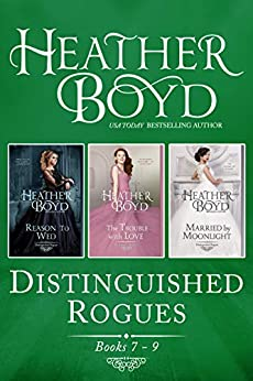 Distinguished Rogues Books 7-9: Reason to Wed, The Trouble with Love, Married by Moonlight (Distinguished Rogues Boxed Set Book 3) by [Heather Boyd]