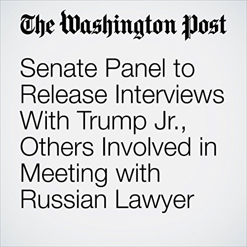 Senate Panel to Release Interviews With Trump Jr., Others Involved in Meeting with Russian Lawyer copertina