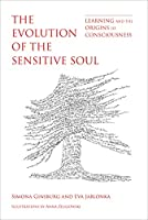 The Evolution of the Sensitive Soul: Learning and the Origins of Consciousness (The MIT Press)
