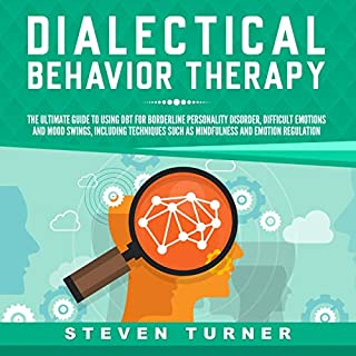 Dialectical Behavior Therapy: The Ultimate Guide for Using DBT for Borderline Personality Disorder, Difficult Emotions and Mood Swings, Including Techniques such as Mindfulness and Emotion Regulation                   By:                                                                                                                                 Steven Turner                               Narrated by:                                                                                                                                 Sam Slydell                      Length: 3 hrs and 5 mins     25 ratings     Overall 4.8
