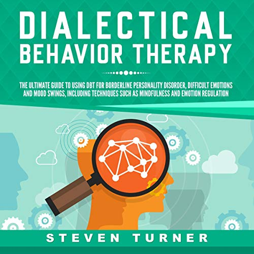 Dialectical Behavior Therapy: The Ultimate Guide for Using DBT for Borderline Personality Disorder, Difficult Emotions and Mood Swings, Including Techniques such as Mindfulness and Emotion Regulation audiobook cover art
