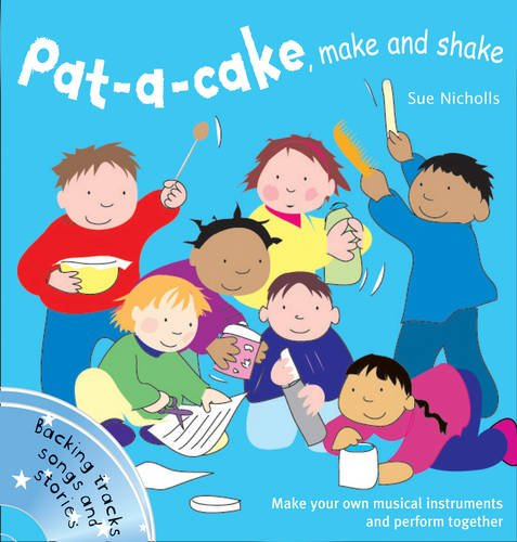 Pat-A-Cake, Make and Shake: Make and Play Your Own Musical Instruments