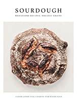 Sourdough: Wholesome Recipes, Organic Grains