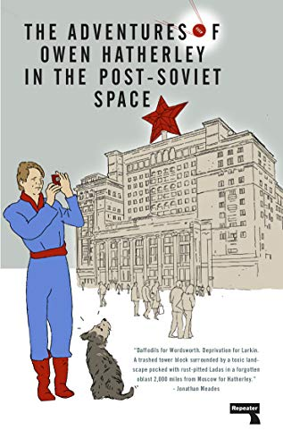 The Adventures of Owen Hatherley In The Post-Soviet Space (English Edition)