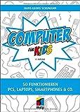 Computer für Kids: So funktionieren PCs, Laptops, Smartphones & Co.(mitp für Kids)