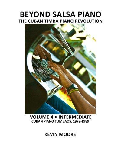 Beyond Salsa Piano: The Cuban Timba Piano Revolution: Volume 4 - Intermediate - Cuban Piano Tumbaos: 1979-1989