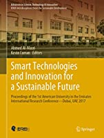 Smart Technologies and Innovation for a Sustainable Future: Proceedings of the 1st American University in the Emirates International Research Conference ― Dubai, UAE 2017 (Advances in Science, Technology & Innovation)