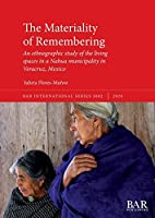 The Materiality of Remembering: An ethnographic study of the living spaces in a Nahua municipality in Veracruz, Mexico (BAR International)