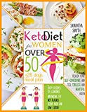 Keto Diet For Women After 50: Tasty Recipes + 28 Days Meal Plan to Eliminate Abdominal Fat, Hot flashes, Joint Pain and Low Libido|Regain your Self-Confidence and Feel Tireless and Beautiful Again