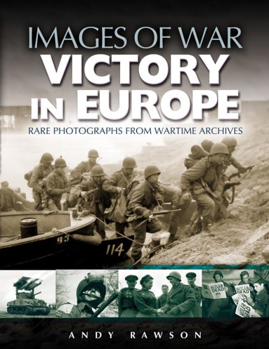 Victory in Europe: Rare Photographs From Wartime Archives (Images of War)
