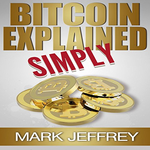 Bitcoin Explained Simply     An Easy Guide to the Basics That Anyone Can Understand              By:                                                                                                                                 Mark Jeffrey                               Narrated by:                                                                                                                                 Bob Milhoan                      Length: 1 hr and 33 mins     74 ratings     Overall 4.3
