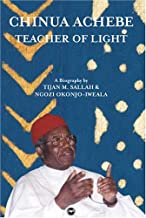 Chinua Achebe: Teacher of Light, A Biography