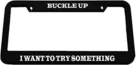 Speedy Pros Buckle Up I Want to Try Something Humor Funny Zinc Metal License Plate Frame Car Auto Tag Holder - Black 2 Holes