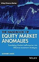 The Handbook of Equity Market Anomalies: Translating Market Inefficiencies into Effective Investment Strategies (Wiley Finance)