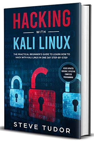 Hacking With Kali Linux: The Practical Ethical Hackers Guide To Learn How To Protect Yourself From Cyber Attacks. Cybersecurity And Penetration Testing Tips Included (Computer Programming, Coding)