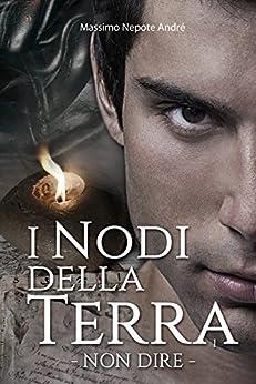 I Nodi Della Terra Vol.1: Non Dire di [Massimo Nepote Andre]