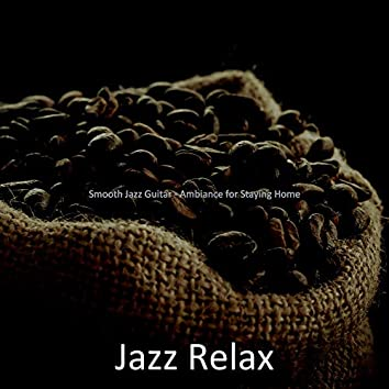 Smooth Jazz Guitar - Ambiance for Staying Home